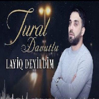دانلود آهنگ ترکی لایق دییلدیم از تورال داوودلو